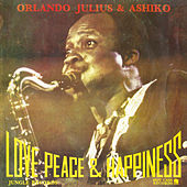 Love Peace & Happiness by Orlando Julius