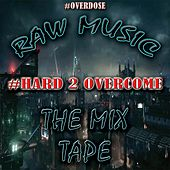 Raw Music the Mix Tape: Hard 2 Overcome by Overdose