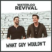 What Guy Wouldn't by Waterloo Revival