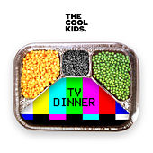 TV Dinner by Cool Kids