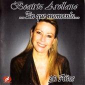Beatriz Arellano ...En Que Momento... 30 Años by Beatriz Arellano
