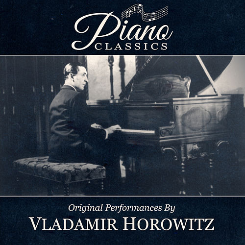 Original Performances By Vladimir Horowitz by Vladimir Horowitz