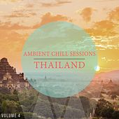 Ambient Chill Sessions - Thailand, Vol. 4 (30 Ultimative Chill Out & Down Beat Tracks) by Various Artists