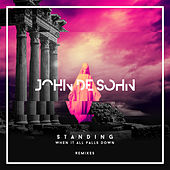 Play & Download Standing When It All Falls Down (Remixes) by John de Sohn | Napster