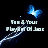 You & Your Playlist Of Jazz von Various Artists