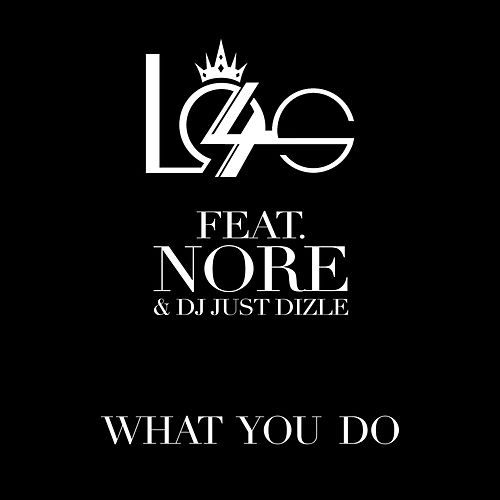 Play & Download What You Do (feat. Just Dizle & Nore) by 4 | Napster