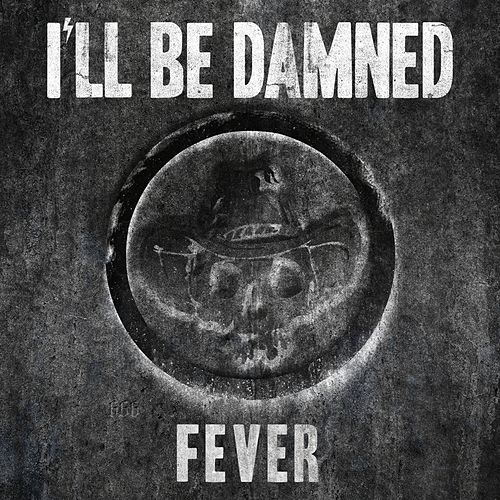 Fever von I'll Be Damned