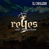 Play & Download El Caballero by Reyes del Ranchito | Napster