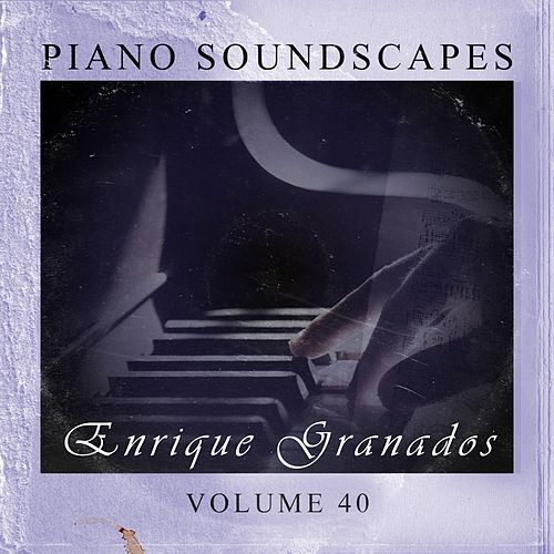 Piano SoundScapes, Vol. 40 by Enrique Granados