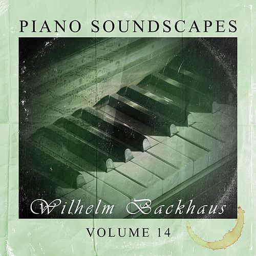 Piano SoundScapes,Vol.14 by Wilhelm Backhaus