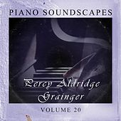 Play & Download Piano SoundScapes,Vol.20 by Percy Aldridge Grainger | Napster