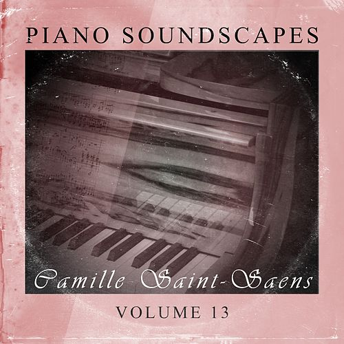 Piano SoundScapes,Vol.13 by Camille Saint-Saëns