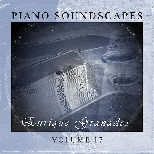 Piano SoundScapes,Vol.17 by Enrique Granados
