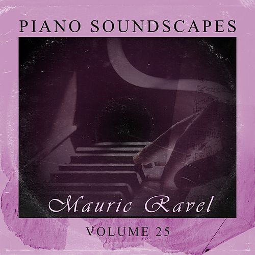 Play & Download Piano SoundScapes,Vol.25 by Maurice Ravel | Napster