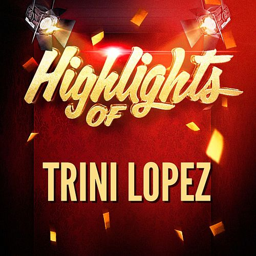 Play & Download Highlights of Trini Lopez by Trini Lopez | Napster