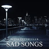 Play & Download Piano Covers: Sad Songs by Piano Covers Club | Napster