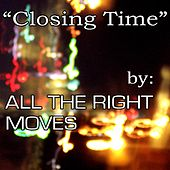 Play & Download Closing Time (Semisonic Cover) by All The Right Moves | Napster