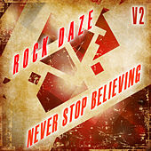 Rock Daze: Never Stop Believing, Vol. 2 by Various Artists