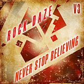 Rock Daze: Never Stop Believing, Vol. 3 by Various Artists