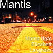 Play & Download Mama (feat. Elizabeth Langham) by Mantis | Napster