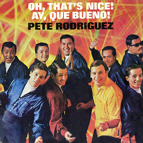 Oh That's Nice! Ay Que Bueno! by Pete Rodriguez
