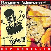 Play & Download What, Cop Yonk Krueller!?! (Deluxe Reissue Edition) by Monkeywrench | Napster