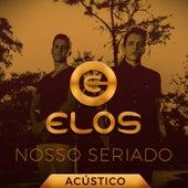 Nosso Seriado (Acústica) by Elos