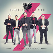 Play & Download El Amor Lo Cura Toda by Grupo Escolta | Napster