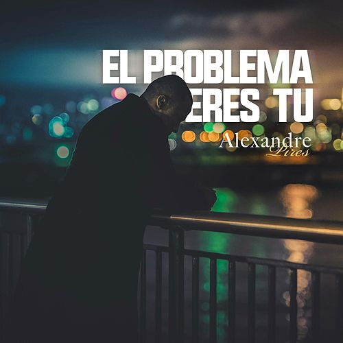 Play & Download El Problema Eres Tu by Alexandre Pires | Napster