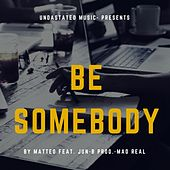 Play & Download Be Somebody (feat. Mad Real & Jun-B) by Matteo | Napster