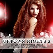 Play & Download Uptown Nights, Vol. 5 - Urban & Sexy House Music by Various Artists | Napster