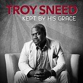 Play & Download Kept by His Grace by Troy Sneed | Napster