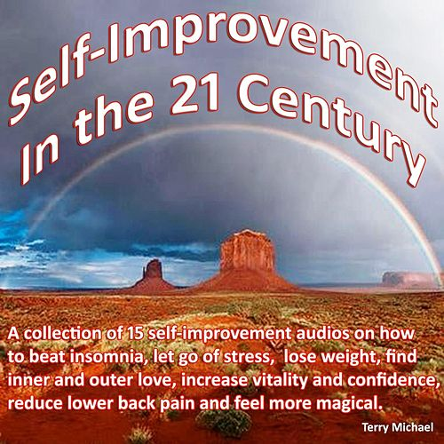 Self-Improvement in the 21 Century - A Collection of 15 Self-Improvement Audios on How to Beat Insomnia, Let Go of Stress, Lose Weight, Find Inner and Outer Love, Increase Vitality and Confidence, Reduce Lower Back Pain and Feel More Magical. by Terry Michael