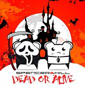 Play & Download Dead or Alive by Spencer & Hill | Napster