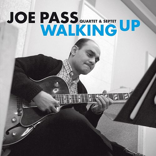 Joe Pass Quartet & Septet: Walking Up by Joe Pass