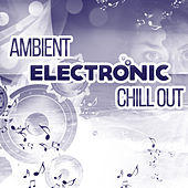 Ambient Electronic Chill Out – Happy Chillout Music, Electronic Music, Top Chill Out Hits by Top 40