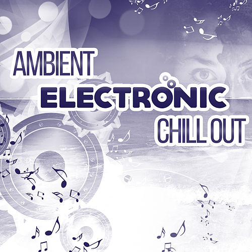 Play & Download Ambient Electronic Chill Out – Happy Chillout Music, Electronic Music, Top Chill Out Hits by Top 40 | Napster