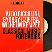 Play & Download Classical Music for Babies by Various Artists | Napster