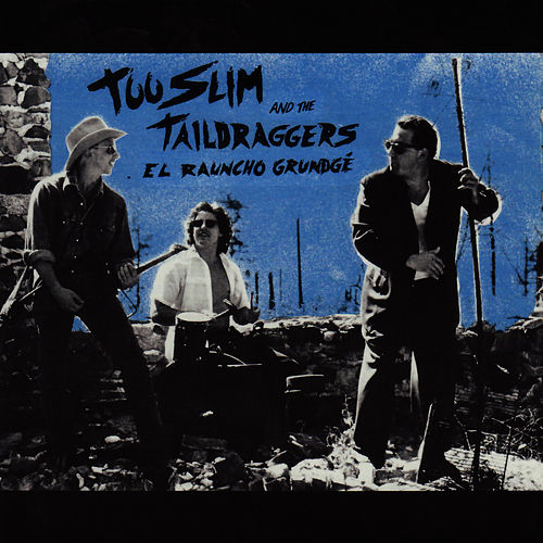 Play & Download El Rauncho Grundge by Too Slim & The Taildraggers | Napster