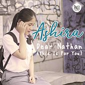 Play & Download Dear Nathan (This Is for You) by Ashira | Napster