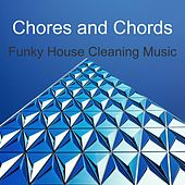 Play & Download Funky House Cleaning Music by Chores and Chords | Napster