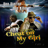 Cheat On My Girl by Don Dinero