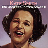 Play & Download 16 Most Requested Songs by Kate Smith | Napster