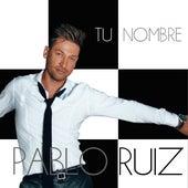 Tu Nombre by Pablo Ruiz