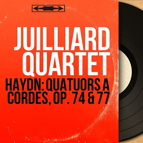 Haydn: Quatuors à cordes, Op. 74 & 77 (Mono Version) by Juilliard Quartet