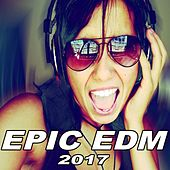 Play & Download Epic EDM - The Best EDM, Trap, Dirty House Spring 2017 Mix & DJ Mix by Various Artists | Napster