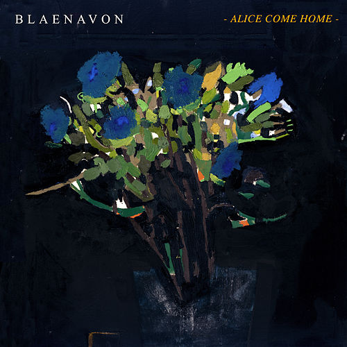 Alice Come Home by Blaenavon