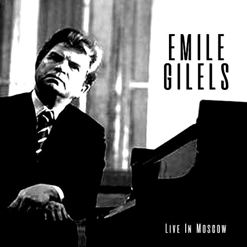 Play & Download Live in Moscow by Emil Gilels | Napster