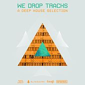 We Drop Tracks! (A Deep House Selection) by Various Artists