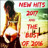 New Hits 2017 and the Best of 2016 by Various Artists